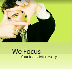 We Focus Your ideas into reality